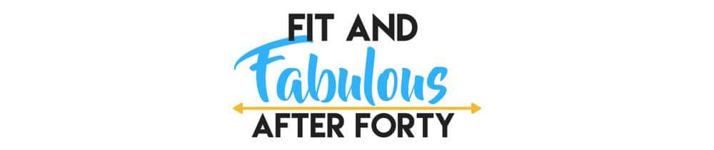 Fit and Fabulous after Forty